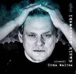 kazik_staszewski_piosenki_toma_waitsa_single